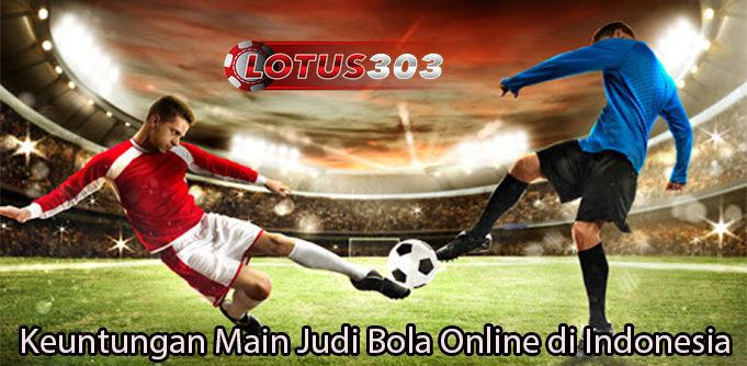 Keuntungan Main Judi Bola Online di Indonesia
