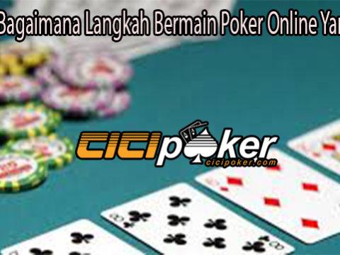 Pahami Bagaimana Langkah Bermain Poker Online Yang Benar